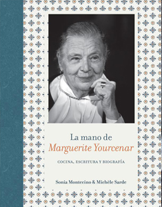 Cocina y literatura en libro «La mano de Marguerite Yourcenar»
