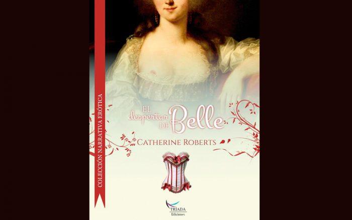 """La exaltación del deseo en """"El despertar de Belle"""" de Catherine Roberts"""