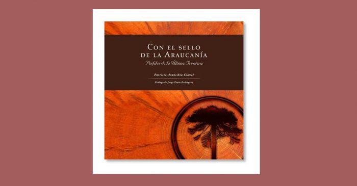 Libro de Patricia Arancibia Clavel aborda la historia de La Araucanía a partir de sus más destacados personajes
