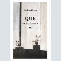 """Crítica literaria: """"Qué vergüenza"""" de Paulina Flores, el valor de la vergüenza"""