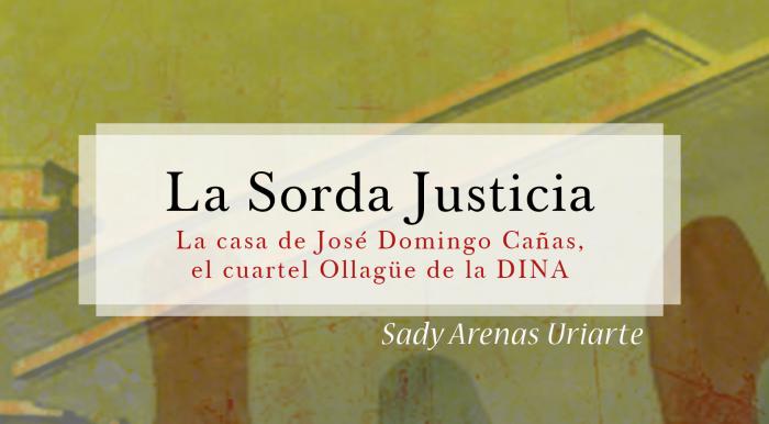"""Lanzan el libro """"La Sorda Justicia, la casa de José Domingo Cañas, el cuartel Ollagüe de la DINA"""", de Sady Arenas"""