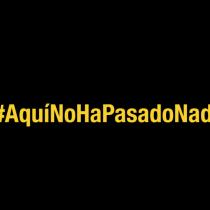 #AquíNoHaPasadoNada