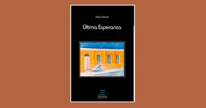 """Las imágenes trepidantes de lo femenino en """"Última Esperanza"""", el reciente libro de Alicia Salinas"""