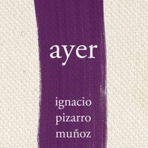 """Presentación libro """"ayer"""" de Ignacio Pizarro en Primavera del Libro, 10 de octubre"""