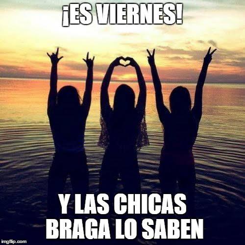 Es viernes! Y las chicas Bragas lo saben!