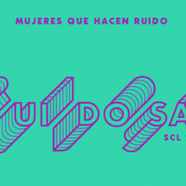 [VIDEO C+C] CarteleraUrbana:Ruidosa Fest SCL, revisando la música creada por mujeres