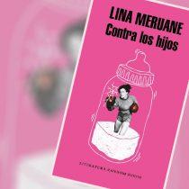 """""""Contra los hijos"""" de Lina Meruane: La maternidad puesta en tela de juicio"""