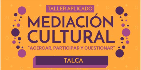 Convocatoria abierta para Taller Aplicado Mediación Cultural en Talca