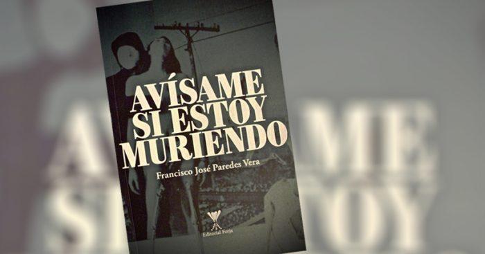 """Crítica libro """"Avísame si estoy muriendo"""" de Francisco José Paredes Vera: Melancolía convocada"""