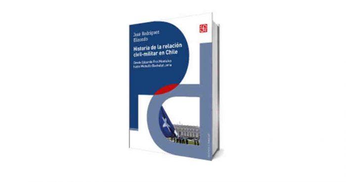 """Libro """"Historia de la relación civil-militar en Chile"""" de José Rodríguez Elizondo"""