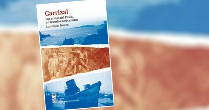 """Crítica de libros: """"Carrizal. Las armas del PCCh, un recodo en el camino"""" de Luis Rojas Núñez"""
