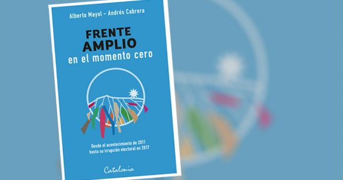 """Libro """"Frente Amplio en el momento cero"""" de Alberto Mayol y Andrés Cabrera"""