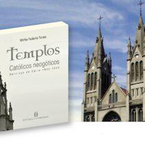 Libro rescata el valor patrimonial de la arquitectura de los iglesias neogóticas de Santiago