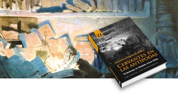 """Lanzamiento libro """"Cervantes en las antípodas. 15 lecturas del Quijote en Chile"""" en Universidad de Chile"""