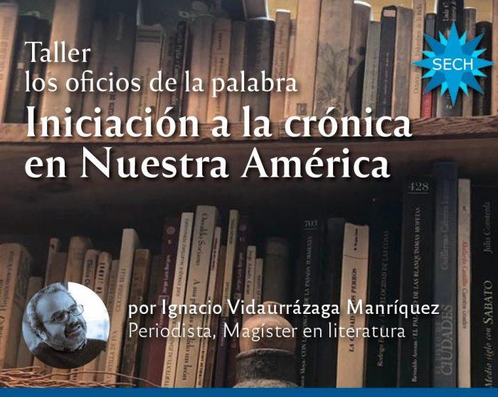 """Taller de """"Iniciación a la Crónica en Nuestra América"""", de Ignacio Vidaurrázaga"""