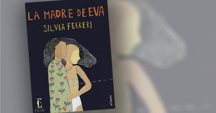 """Crítica a libro """"La madre de Eva"""" de Silvia Ferreri: amar desde la diferencia, pensar hacia la libertad"""