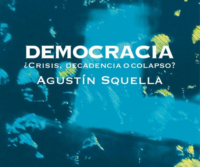"""Lanzamiento de libro """"Democracia. ¿Crisis, decadencia o colapso?"""", de Agustín Squella"""