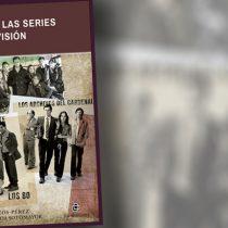"""Critica a libro """"Chile en las series de televisión"""": las series de ficción como dispositivos de memoria y reflexión histórica"""