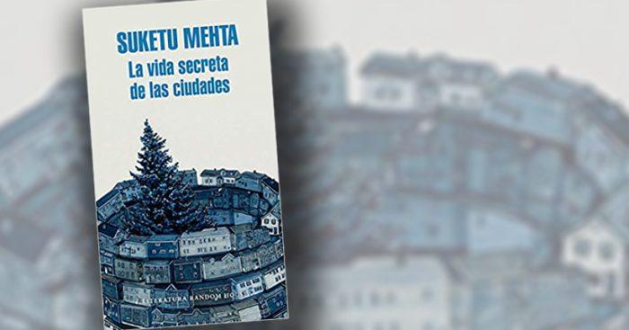 """Libro """"La vida secreta de las ciudades"""" de Suketu Mehta: un hogar en el nuevo mundo"""