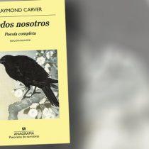 """""""Todos nosotros"""", poesía completa de Raymond Carver"""
