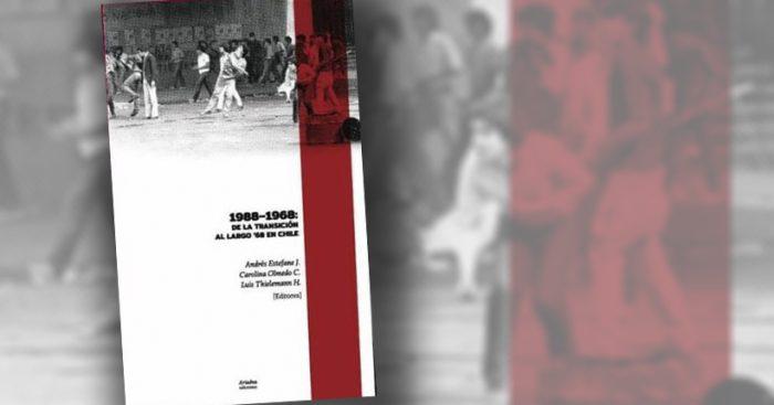 """Libro """"1988 – 1968: de la Transición al '68 en Chile"""": La historia desde un espejo retrovisor"""