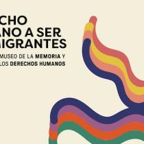 """Conversatorios """"Migración, exilio y desarraigo: el derecho humano a ser migrantes"""" en Museo de la Memoria"""