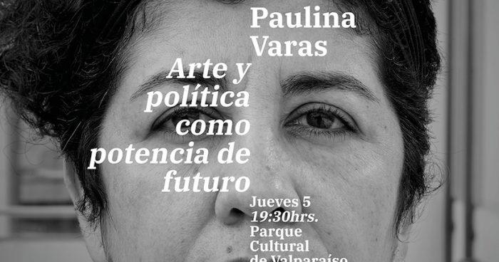 Charla «Arte y política como potencia de futuro»  con investigadora Paulina Varas en Parque Cultural de Valparaíso