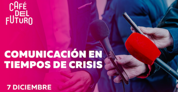 Café del Futuro: ¿Cómo comunicar en tiempos de crisis? en FIIS2019
