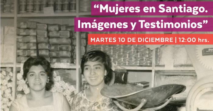 """Lanzamiento del libro """"Mujeres en Santiago. Imágenes y Testimonios"""" en Museo Benjamín Vicuña Mackenna"""
