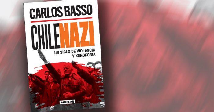 """""""Chilenazi"""" de Carlos Basso: libro revisa un siglo de violencia y xenofobia de la doctrina ultranacionalista en nuestro país"""
