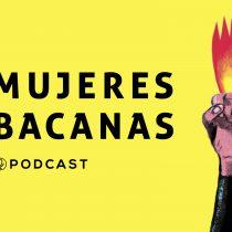 Mujeres Bacanas lanzan podcast que invita a un viaje sonoro por las inspiradoras historias de mujeres de distintas partes del mundo
