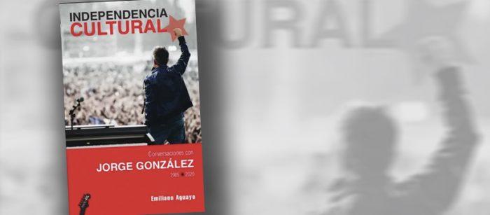 Presentación del libro «Independencia cultural: conversaciones con Jorge González» vía online