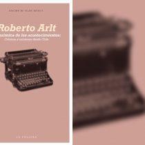 Lanzamiento digital de libro de crónicas de Roberto Arlt escritas en Chile