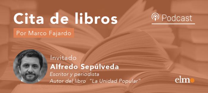 Alfredo Sepúlveda y los mil días de la UP en Cita de Libros: un relato sobre nuestra historia reciente