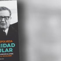 """Libro """"La Unidad Popular, los mil días de Salvador Allende y la vía chilena al socialismo"""", un apasionante libro de Alfredo Sepúlveda"""