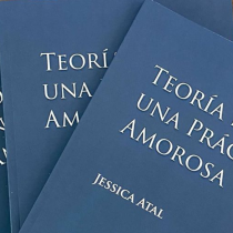 """Jessica Atal en Teoría de una práctica amorosa: """"la poesía desde su espacio revolucionario, contribuye a expandir la conciencia sobre el valor de la mujer y el lugar que ella debe ocupar con todo el respeto que merece"""""""