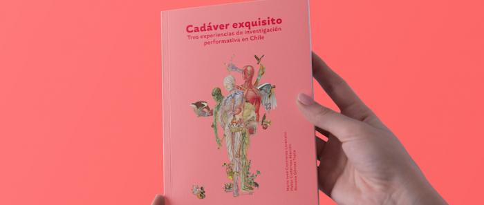 """Lanzamiento libro """"Cadáver exquisito. Tres experiencias de investigación performativa en Chile"""" vía online"""