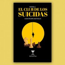 """""""El club de los suicidas"""" de Luis Felipe Sauvalle: cuando la realidad termina por imponer su peso sobre las cosas"""