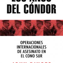Los años del cóndor: la investigación definitiva sobre la organización criminal transfronteriza que azotó a Latinoamérica durante la década de los setenta, escrita por John Dinges
